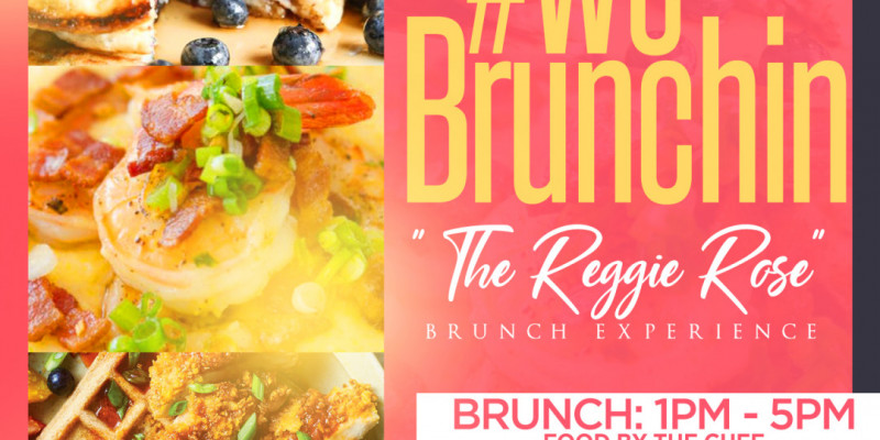 WeBrunchin w| Chef Reggie Rose!