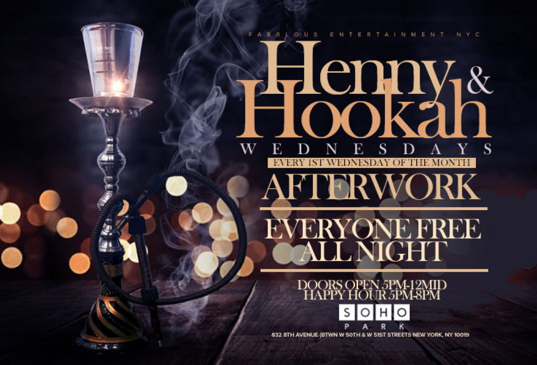 Henny And Hookah Wednesdays Afterwork @ Soho Park w/DJ Norie of Power 105 Rotating Guest DJs Every 1st Wed Of The Month