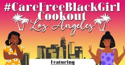 CareFreeBlackGirl Cook Out - Los Angeles