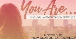 """""""You Are..."""" Women's Conference - Los Angeles"""