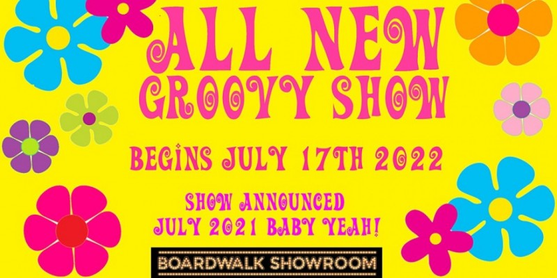 New Groovy Show begins July 17th 2022 at Atlantic City's Boardwalk Showroom ,Atlantic City
