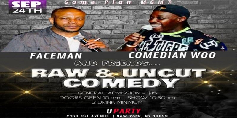 RAW AND UNCUT COMEDY- FACEMAN AND COMEDIAN WOO ,New York