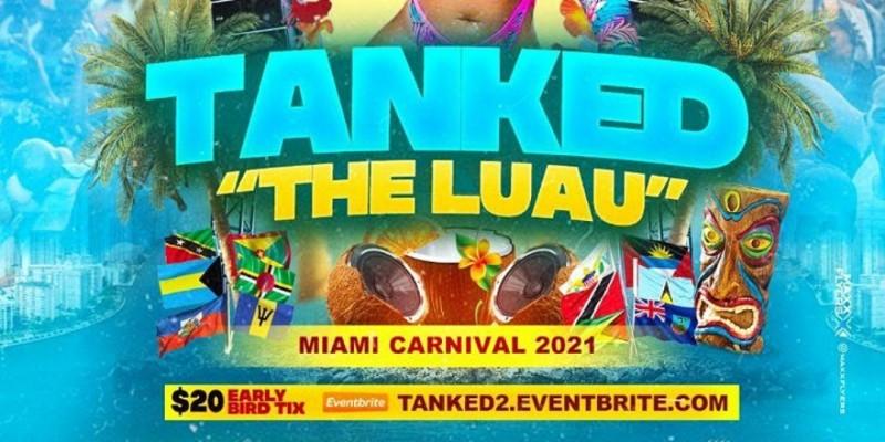 """TANKED """"THE LUAU"""" MIAMI CARNIVAL 2021 ,Miami"""