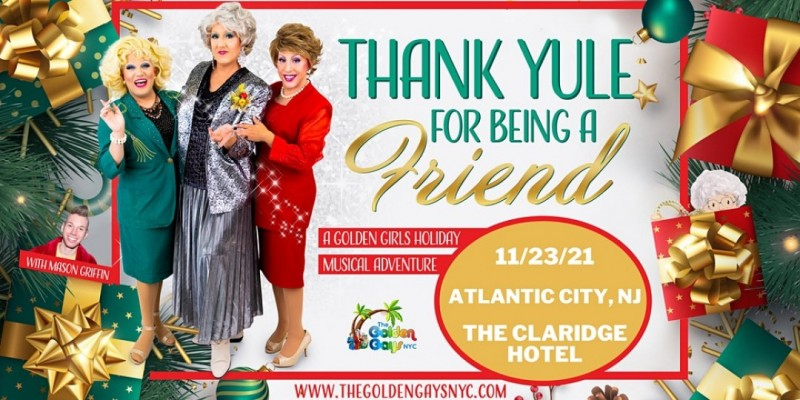 The Golden Gays - Thank Yule for Being a friend! Holiday Tour Atlantic City ,Atlantic City