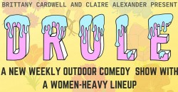 DRULE! a weekly outdoor comedy show with a women-heavy lineup ,Brooklyn