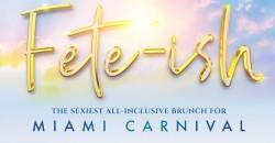 Fete-ish (The Sexiest All Inclusive Brunch for Miami Carnival) ,Miami Beach