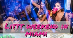 LITT WEEKEND IN MIAMI ( COMPLETE 3 DAY PARTY PACKAGE) FRI,SAT,SUN ,Miami Beach