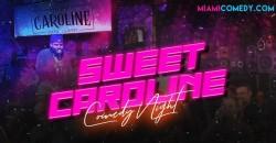 Sweet Caroline Bar Comedy Night ,Miami