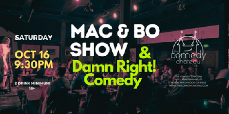 Damn Right Comedy Show with Mac & Bo at The Comedy Chateau (10/16) ,Los Angeles