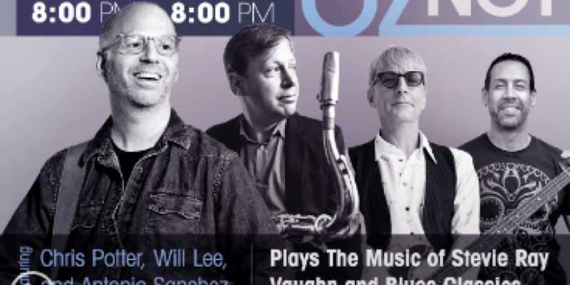 For the First Time Ever!!! New York's Finest!! Oz Noy/Will Lee/Antonio Sanchez & Chris Potter Night Of Twisted Blues Homage to SRV and other Blues cats ,New York