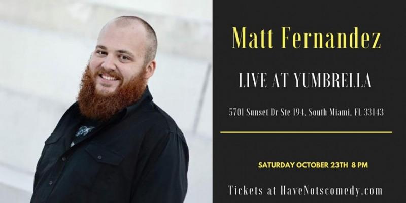 Have-Nots Comedy Presents Matt Fernandez ,South Miami