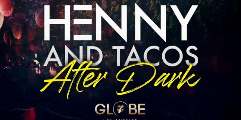 HENNY & TACOS - AFTER DARK PARTY @ THE GLOBE THEATRE /  FREE until 11pm ,Los Angeles