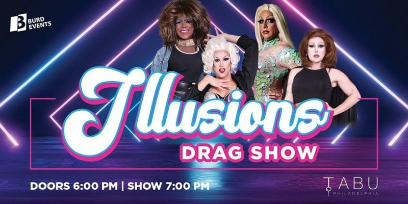 Illusions Drag Show ,Philadelphia