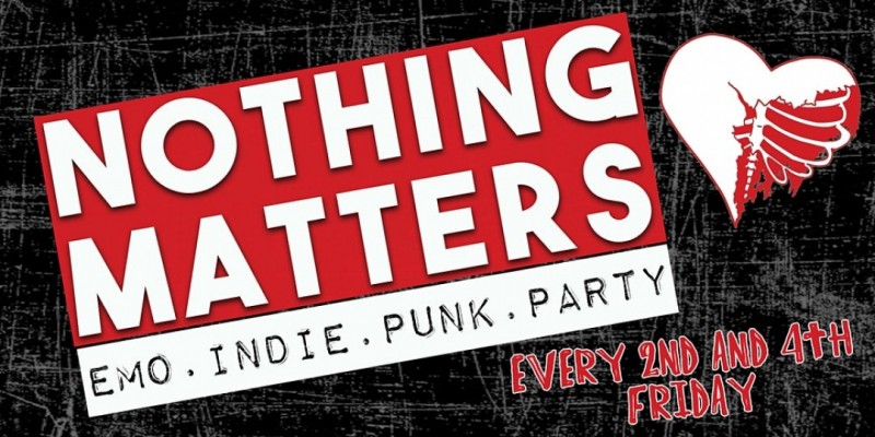 NOTHING MATTERS Emo   Indie   Punk Dance Party ,Houston