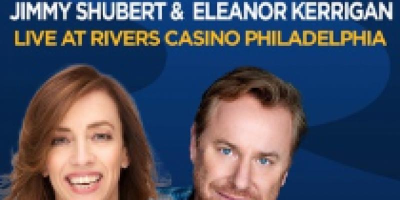 Philadelphia, PA: Eleanor Kerrigan & Jimmy Shubert Double-Headline Rivers Casino ,Philadelphia