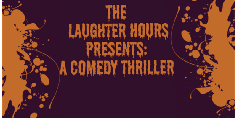 The Laughter Hours Presents A Comedy Thriller ,Los Angeles