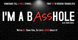 I'M A BASSHOLE - COMEDIANS WITH A-HOLE STORIES ,Los Angeles