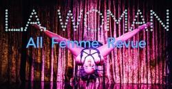L.A. WOMAN All Femme Revue ,Los Angeles