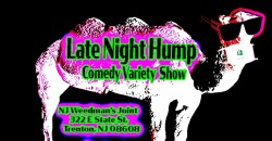 Late Night Hump Variety Show at NJ Weedman's Joint hosted by Jordan Fried ,Trenton