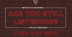 Netflix Is A Joke Radio Presents: Are You Still Listening? ,Los Angeles