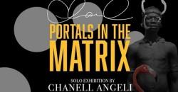 Portals In The Matrix | Chanell Angeli -Solo Exhibition | Encore Perfomance ,Atlanta