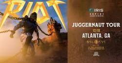 RIOT - Juggernaut Tour | IRIS ESP101 [Learn To Believe] Sat, December 18th ,Atlanta