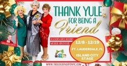 Thank Yule For Being A Friend- A Golden Girls Holiday Musical Adventure ,Wilton Manors